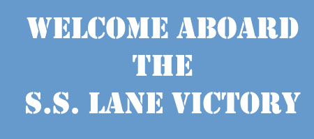 Welcome Aboard the S.S. Lane Victory